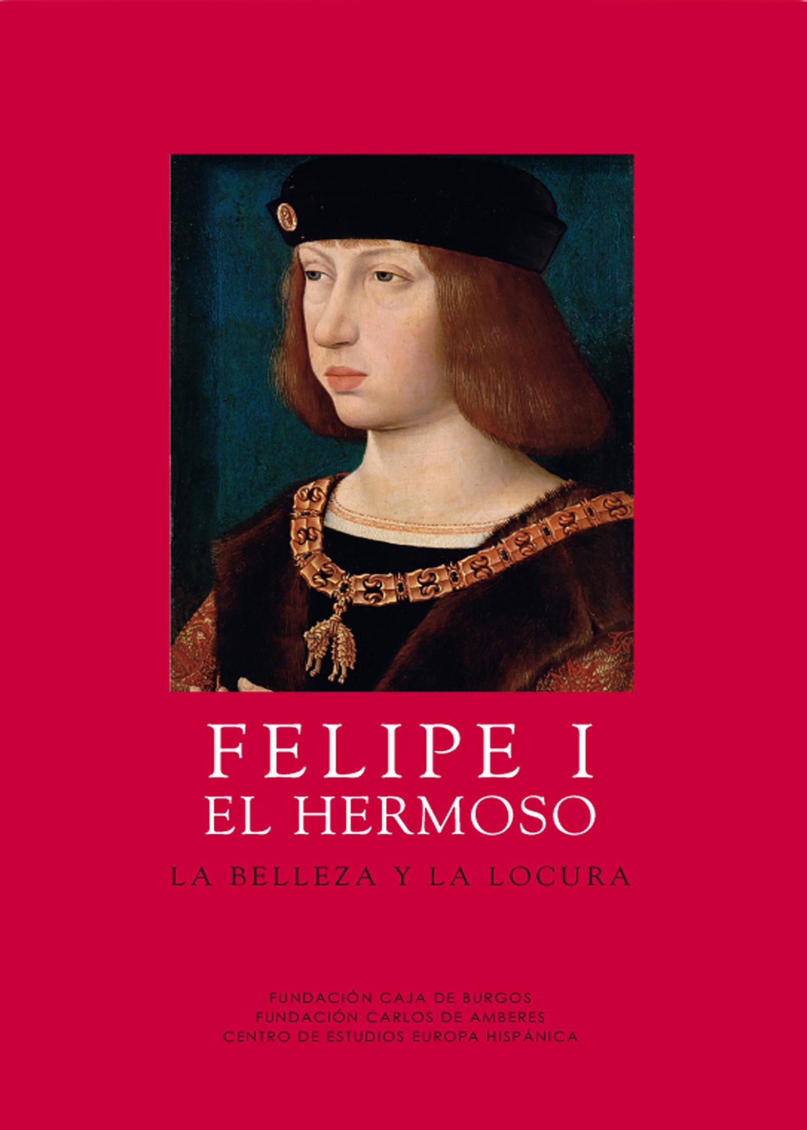 Felipe I el Hermoso. La belleza y la locura | CEEH
